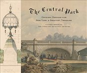 Central Park : Original Designs for New Yorks Greatest Treasure - Brenwall, Cynthia