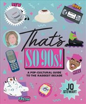Thats So 90s! : A Pop-cultural Guide to the Raddest Decade - Stewart, Jo
