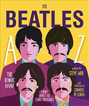 Beatles : A to Z The Iconic Band : From Apple Corp to Zebra Crossings - Wide, Steve