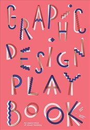 Graphic Design Play Book : An Exploration of Visual Thinking - Cure, Sophie