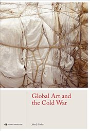 Global Art and the Cold War   - Curley, John J.