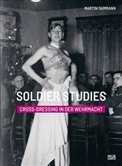 Soldier Studies: Cross-Dressing in der Wehrmacht -