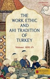 Work Ethic And Ahi Tradition Of Turkey - Arslan, Mahmut