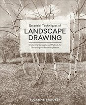 Essential Techniques of Landscape Drawing: Master the Concepts and Methods for Observing and Renderi - Brooker, Suzanne