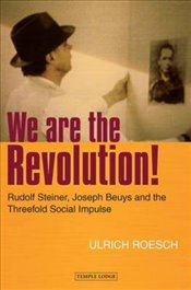 We are the Revolution! : Rudolf Steiner, Joseph Beuys and the Threefold Social Impulse - Roesch, Ulrich