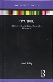 Istanbul : Informal Settlements and Generative Urbanism   - Billig, Noah