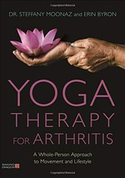 Yoga Therapy for Arthritis : A Whole-Person Approach to Movement and Lifestyle - Moonaz, Steffany