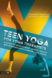 Teen Yoga For Yoga Therapists: A Guide to Development, Mental Health and Working with Common Teen Is - Martinus, Charlotta