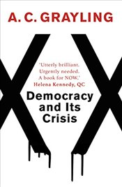 Democracy and Its Crisis - Grayling, A. C.