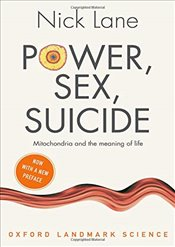 Power, Sex, Suicide : Mitochondria and the Meaning of Life - Lane, Nick