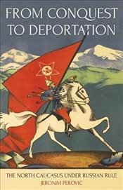 From Conquest to Deportation : The North Caucasus under Russian Rule - Perovic, Jeronim
