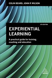 Experiential Learning : A Practical Guide for Training, Coaching and Education - Beard, Colin
