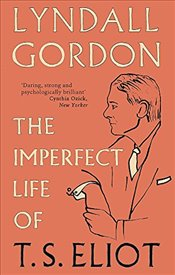 Imperfect Life of T. S. Eliot - GORDON, LYNDALL