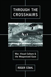 Through the Crosshairs: War, Visual Culture, and the Weaponized Gaze (War Culture) - Stahl, Roger