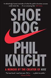 Shoe Dog : A Memoir by the Creator of NIKE - Knight, Phil