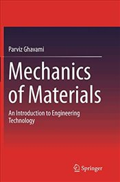 Mechanics of Materials : An Introduction to Engineering Technology - Ghavami, Parviz