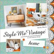 Style Me Vintage: Home : A Practical and Inspirational Guide to Retro Interior Design - Harris, Keeley