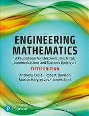 Engineering Mathematics 5e : A Foundation for Electronic, Electrical, Communications and Systems Eng - Croft, Anthony