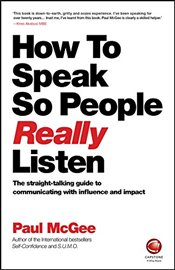How to Speak So People Really Listen  - McGee, Paul