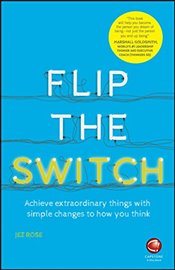 Flip the Switch : Achieve Extraordinary Things with Simple Changes to How You Think - Rose, Jez