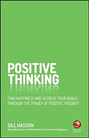 Positive Thinking : Find Happiness and Achieve Your Goals Through the Power of Positive Thought - Hasson, Gill