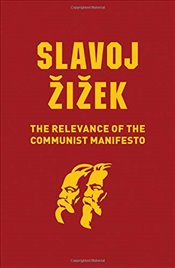 Relevance of the Communist Manifesto - Zizek, Slavoj
