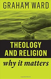 Theology and Religion: Why It Matters - Ward, Graham