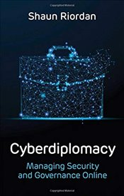 Cyberdiplomacy : Managing Security and Governance Online - Riordan, Shaun