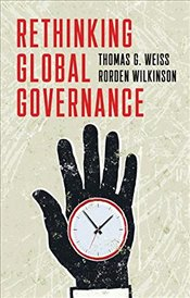 Rethinking Global Governance - Weiss, Thomas G.