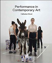 Performance in Contemporary Art - Wood, Catherine