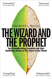 Wizard and the Prophet : Science and the Future of Our Planet - Mann, Charles C.