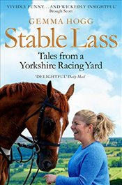 Stable Lass : Tales from a Yorkshire Racing Yard - Hogg, Gemma