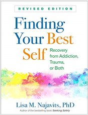 Finding Your Best Self : Recovery from Trauma, Addiction or Both : Revised Edition - Najavits, Lisa M.