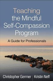 Teaching the Mindful Self-Compassion Program : A Guide for Professionals - Germer, Christopher