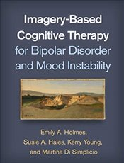 Imagery Based Cognitive Therapy for Bipolar Disorder and Mood Instability - Holmes, Emily A.