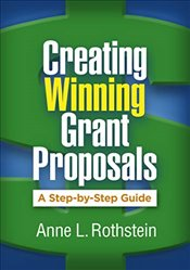 Creating Winning Grant Proposals : A Step by Step Guide - Rothstein, Anne L.