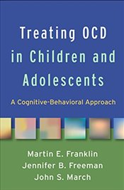 Treating OCD in Children and Adolescents : A Cognitive Behavioral Approach - Franklin, Martin E.