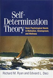 Self-Determination Theory : Basic Psychological Needs in Motivation, Development, and Wellness - Ryan, Richard M.