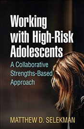 Working with High Risk Adolescents : A Collaborative Strengths Based Approach - Selekman, Matthew D.