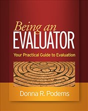 Being an Evaluator : Your Practical Guide to Evaluation - Podems, Donna R.
