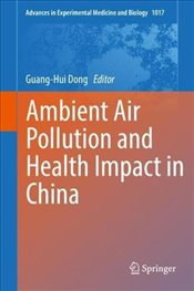 Ambient Air Pollution and Health Impact in China : Advances in Experimental Medicine and Biology - Dong, Guang-Hui