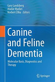 Canine and Feline Dementia : Molecular Basis, Diagnostics and Therapy - Landsberg, Gary