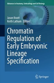 Chromatin Regulation of Early Embryonic Lineage Specification  - Knott, Jason