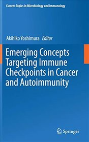 Emerging Concepts Targeting Immune Checkpoints in Cancer and Autoimmunity  - Yoshimura, Akihiko