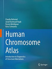 Human Chromosome Atlas : Introduction to Diagnostics of Structural Aberrartions - Behrend, Claudia