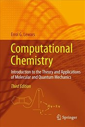 Computational Chemistry 3E : Introduction to the Theory and Applications of Molecular and Quantum - Lewars, Errol G.