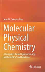 Molecular Physical Chemistry : A Computer based Approach using Mathematica and Gaussian    - Teixeira Dias, Jose J. C.