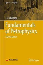 Fundamentals of Petrophysics 2E  - Yang, Shenglai