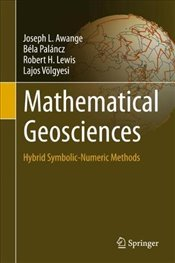 Mathematical Geosciences : Hybrid Symbolic Numeric Methods - Awange, Joseph L.