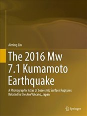 2016 Mw 7.1 Kumamoto Earthquake : A Photographic Atlas of Coseismic Surface Ruptures Related  - Lin, Aiming